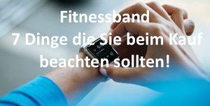 Fitnessband – 7 Dinge die Sie beim Kauf beachten sollten!